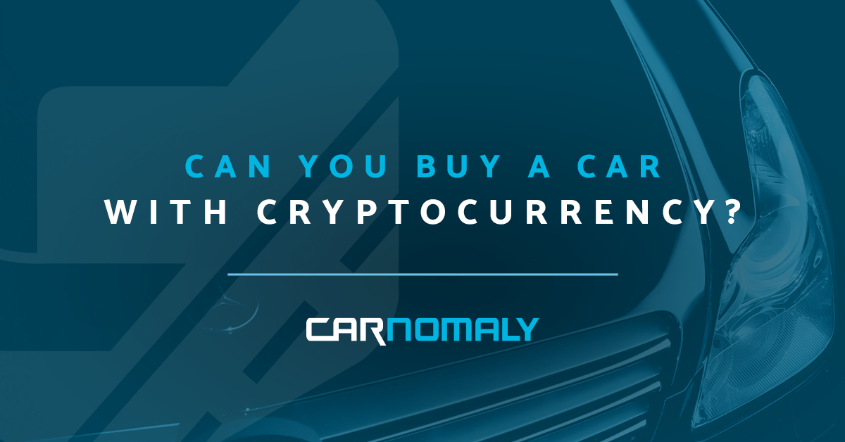 Can you buy a car with cryptocurrency? | Carnomaly