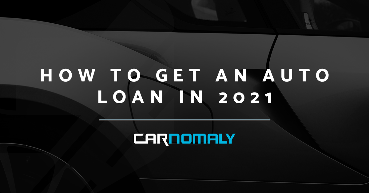How to Get an Auto Loan in 2021 | Carnomaly